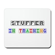 Stuffer In Training Mousepad