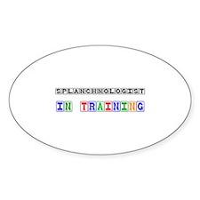 Splanchnologist In Training Oval Sticker