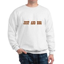 Just add BBQ Sweatshirt