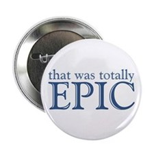 "That Was Totally Epic 2.25"" Button"