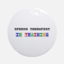 Speech Therapist In Training Ornament (Round)