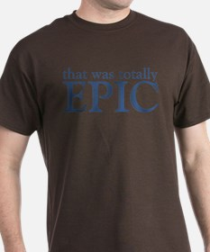 That Was Totally Epic T-Shirt