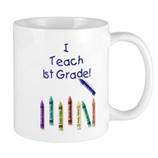 I Teach 1st Grade! Mug