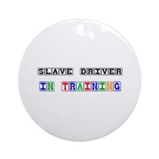 Slave Driver In Training Ornament (Round)