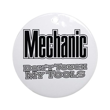 Mechanic Don't Touch My Tools Ornament (Round)