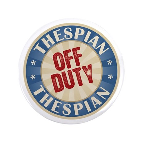 "Off Duty Thespian Actor 3.5"" Button"
