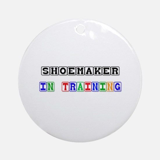 Shoemaker In Training Ornament (Round)