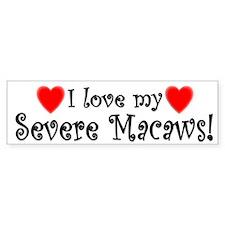 I Love my Severe Macaws Bumper Bumper Sticker