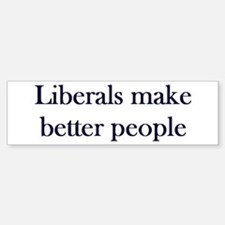 Liberals Make Better People Bumper Bumper Bumper Sticker
