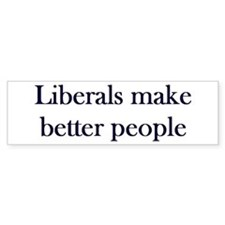 Liberals Make Better People Bumper Bumper Sticker