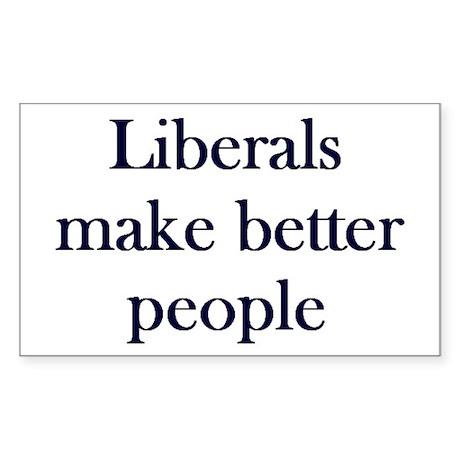 Liberals Make Better People Rectangle Sticker