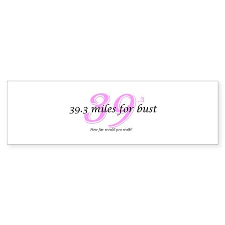 39.3 miles for bust - 39.3 Bumper Sticker