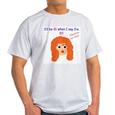 When I say I'm 81 T-Shirt