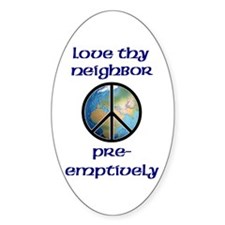 Love Thy Neighbor Pre-emptively Oval Decal