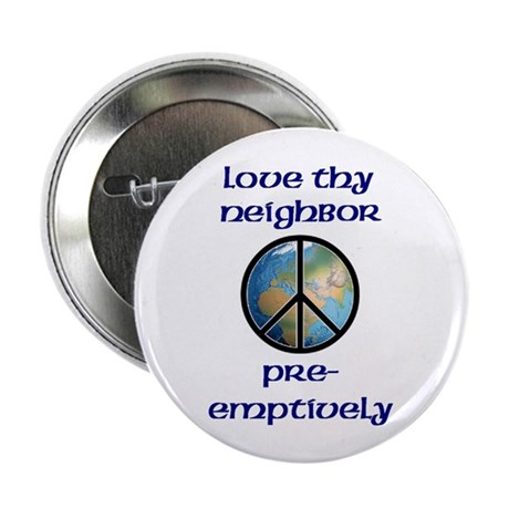 """Love Thy Neighbor Pre-emptively 2.25"""" Button (100"""