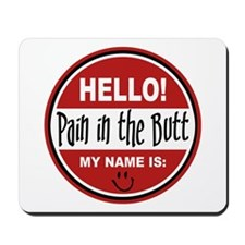 Hello my name is Pain in the Butt Mousepad