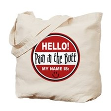 Hello my name is Pain in the Butt Tote Bag