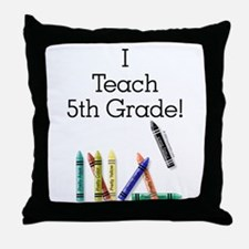 I Teach 5th Grade! Throw Pillow