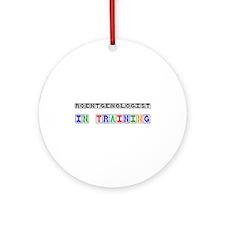 Roentgenologist In Training Ornament (Round)