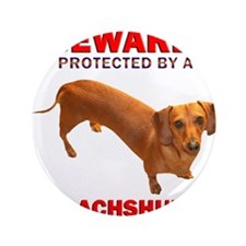 "Caution Protected by a Dachsh 3.5"" Button"