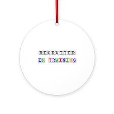 Recruiter In Training Ornament (Round)
