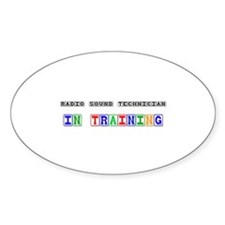 Radio Sound Technician In Training Oval Decal