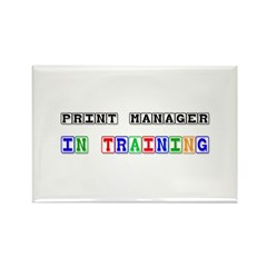 Print Manager In Training Rectangle Magnet