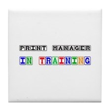 Print Manager In Training Tile Coaster