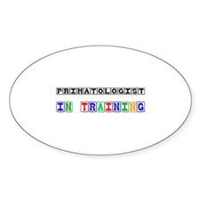 Primatologist In Training Oval Decal
