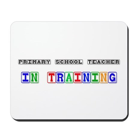 Primary School Teacher In Training Mousepad