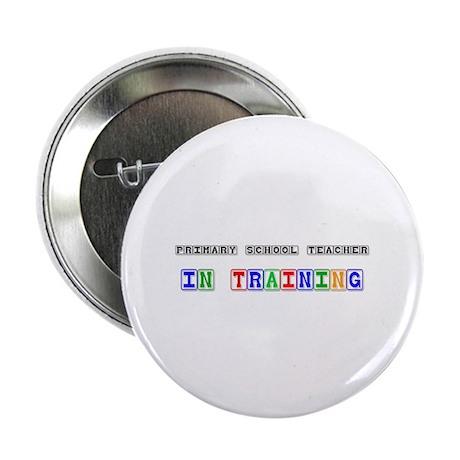 """Primary School Teacher In Training 2.25"""" Button"""