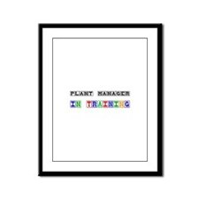 Plant Manager In Training Framed Panel Print