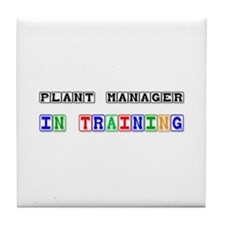 Plant Manager In Training Tile Coaster