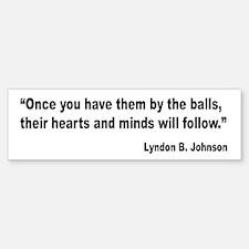 Johnson Hearts and Minds Quote Bumper Bumper Bumper Sticker