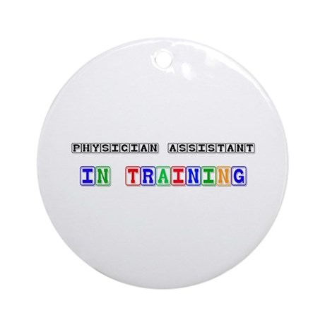 Physician Assistant In Training Ornament (Round)