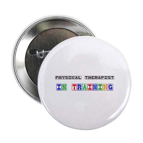 "Physical Therapist In Training 2.25"" Button"