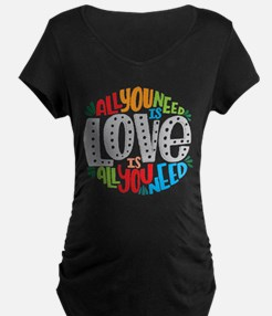 All you need is love is all you Maternity T-Shirt