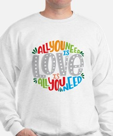 All you need is love is all you need Sweatshirt