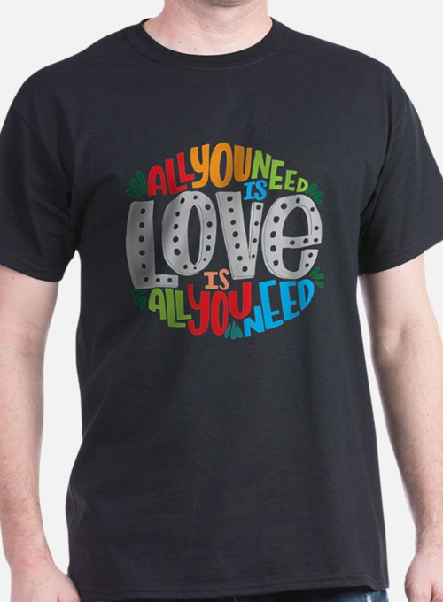 All you need is love is all you need T-Shirt