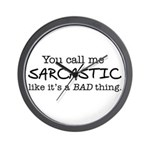 you call me sarcastic Wall Clock