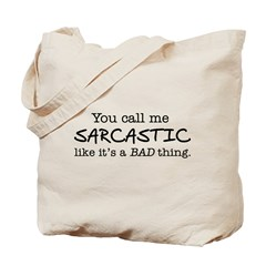 you call me sarcastic Tote Bag