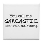 you call me sarcastic Tile Coaster