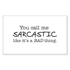 you call me sarcastic Sticker (Rectangle)