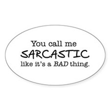 you call me sarcastic Sticker (Oval)