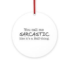you call me sarcastic Ornament (Round)