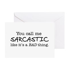 you call me sarcastic Greeting Card