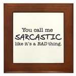you call me sarcastic Framed Tile