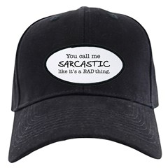 you call me sarcastic Baseball Hat