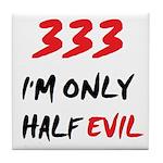 333 HALF EVIL Tile Coaster