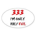 333 HALF EVIL Oval Sticker
